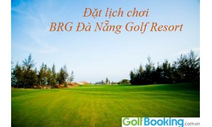 Booking sân BRG Đà Nẵng Golf Resort giá tốt nhất? Kiệt tác giữa lòng miền Trung.