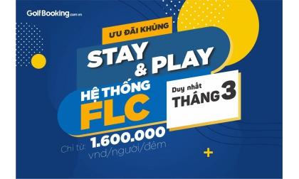 ƯU ĐÃI KHỦNG - STAY & PLAY HỆ THỐNG FLC THÁNG 3- CHỈ 1.600.000 VND