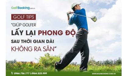 Những tips giúp golfer lấy lại phong độ sau thời gian dài giãn cách